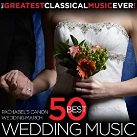 The Greatest Classical Music Ever! 50 Best Wedding Music - Pachelbel's Canon, The Wedding March, and More