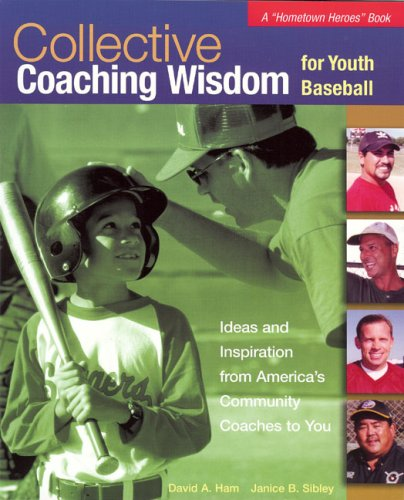 Collective Coaching Wisdom for Youth Baseball Hometown Heroes Books097472212X