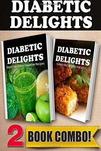 Sugar-Free Green Smoothie Recipes And Sugar-Free Recipes For Kids: 2 Book Combo (Diabetic Delights ) front-479082