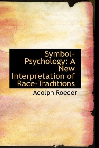 Symbol-Psychology: A New Interpretation of Race-Traditions