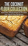 The Coconut Flour Collection: Hand Picked, Delicious Recipes For The Gluten Free, Paleo Or Celiac Diet Kitchen (English Edition)