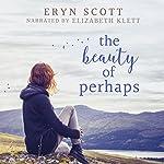 The Beauty of Perhaps   Eryn Scott