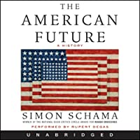 The American Future: A History (       UNABRIDGED) by Simon Schama Narrated by Rupert Degas