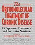 img - for Orthomolecular Treatment of Chronic Disease: 65 Experts on Therapeutic and Preventive Nutrition book / textbook / text book