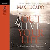 Outlive Your Life: You Were Made to Make a Difference | [Max Lucado]