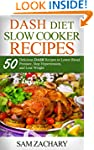 DASH Diet Slow Cooker Recipes: 50 Del...