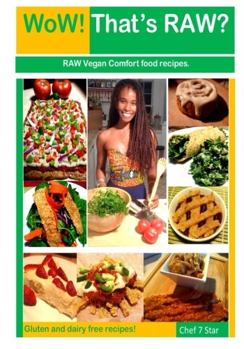 WoW! That's RAW? Deluxe Edition: Gluten and dairy free RAW vegan comfort food recipes by Kenita T. Gordon-Hinson