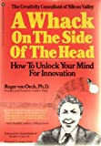 A whack on the side of the head: How to unlock your mind for innovation (0446380008) by Von Oech, Roger
