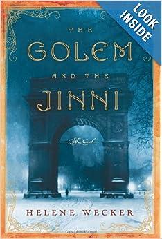 The Golem and the Jinni - Helene Wecker