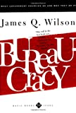 Bureaucracy: What Government Agencies Do And Why They Do It (Basic Books Classics) (0465007856) by James Wilson