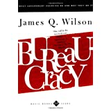 Bureaucracy: What Government Agencies Do And Why They Do It (Basic Books Classics) ~ James Q. Wilson