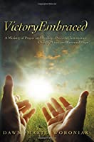 VictoryEmbraced: A Ministry of Prayer and Healing...Powerful Testimonies...Changed Lives and Renewed Hope