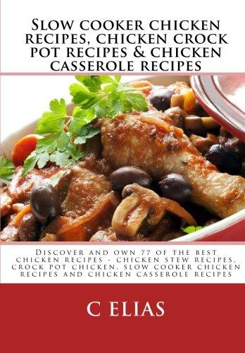 Slow cooker chicken recipes, chicken crock pot recipes & chicken casserole recipes: Discover and own 77 of the best chicken recipes - chicken stew ... chicken recipes and chicken casserole recipes
