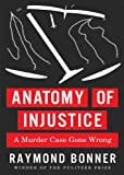 Anatomy of Injustice: A Murder Case Gone Wrong (Library Edition)