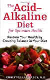 The Acid-Alkaline Diet for Optimum Health: Restore Your Health by Creating Balance in Your Diet
