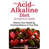 The Acid-Alkaline Diet for Optimum Health: Restore Your Health by Creating Balance in Your Diet ~ Christopher Vasey