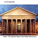 Rome - Spanish Steps - Pantheon - Piazza Novona: mp3cityguides Walking Tour Walking Tour by Simon Harry Brooke Narrated by Simon Harry Brooke