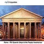 Rome - Spanish Steps - Pantheon - Piazza Novona: mp3cityguides Walking Tour | Simon Harry Brooke
