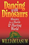 William M. Easum Dancing with Dinosaurs: Ministry in a Hostile & Hurting World: Ministry in a Hostile and Hurting World