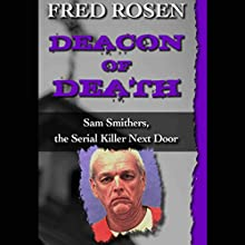 Deacon of Death: Sam Smithers, the Serial Killer Next Door (       UNABRIDGED) by Fred Rosen Narrated by Graham Vick