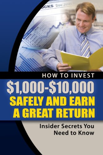 How to Invest $1,000 $10,000 Safely and Earn a Great Return: Insider Secrets You Need to Know