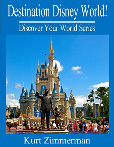 Destination Disney World! Our Personal Walt Disney World Tips and Stories (Discover Your World Series)