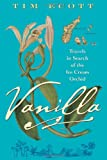 Vanilla: Travels in Search of the Ice Cream Orchid Tim Ecott