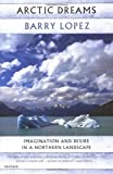 Arctic Dreams: Imagination and Desire in a Northern Landscape (1860465838) by Barry Lopez