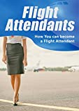 Transporte Y Automoviles Best Deals - Flight Attendants: How You can become a Flight Attendant (English Edition)