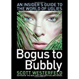Bogus to Bubbly: An Insider's Guide to the World of Uglies ~ Scott Westerfeld
