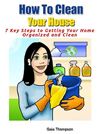 How To Clean Your House 7 Key Steps To Getting Your Home