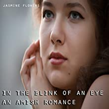 In the Blink of an Eye: An Amish Romance   Livre audio Auteur(s) : Jasmine Flowers Narrateur(s) : Troy McElfresh