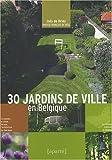 echange, troc Inès de Briey, François De Heel - 30 Jardins de Ville en Belgique