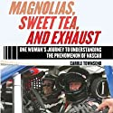 Magnolias, Sweet Tea, and Exhaust: One Woman's Journey to Understanding the Phenomenon of NASCAR Audiobook by Carole Townsend Narrated by Carolyn Cook
