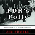 FDR's Folly: How Roosevelt and His New Deal Prolonged the Great Depression Audiobook by Jim Powell Narrated by William Hughes