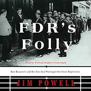 FDR's Folly: How Roosevelt and His New Deal Prolonged the Great Depression | [Jim Powell]