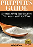 Preppers Guide: Essential Baking Soda Solutions For Home, Health and More: A Comprehensive Guide to the Multiple Uses of Baking Soda Under Survival Conditions