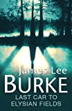 James Lee Burke Last Car To Elysian Fields