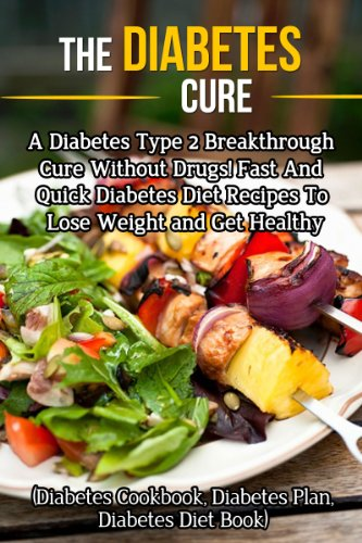 Diabetes Cure: A Diabetes Type 2 Breakthrough Cure Without Drugs! Fast And Quick Diabetes Diet Recipes To Lose Weight and Get Healthy (Diabetes Cookbook, ... diabetes, reverse diabetes, diabeti) by Martha Neilson