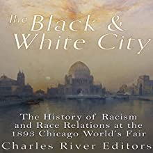 The Black and White City: The History of Racism and Race Relations at the 1893 Chicago World's Fair Audiobook by  Charles River Editors Narrated by Scott Clem