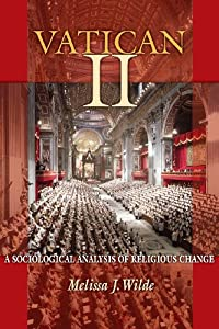 Vatican II: A Sociological Analysis of Religious Change by Melissa J. Wilde