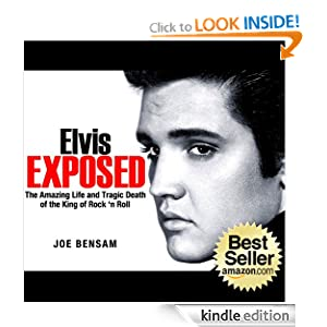 Elvis Presley Biography...Elvis Exposed: The Amazing Life and Tragic Death of the King of Rock 'n Roll (Rock Stars)