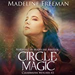 Circle Magic: Clearwater Witches Book 3   Madeline Freeman