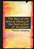 The Wars of the Jews or History of the Destruction of Jerusalem (0554059681) by Josephus, Flavius