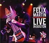 Live in Boston by Felix Martin (2013-07-09)