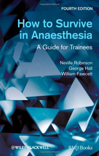 How to Survive in Anaesthesia: A Guide for Trainees, 3rd edition