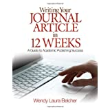 Writing Your Journal Article in Twelve Weeks: A Guide to Academic Publishing Successby Wendy  Laura Belcher