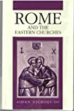 Rome and the Eastern Churches: A Study in Schism (0814650198) by Nichols, Aidan