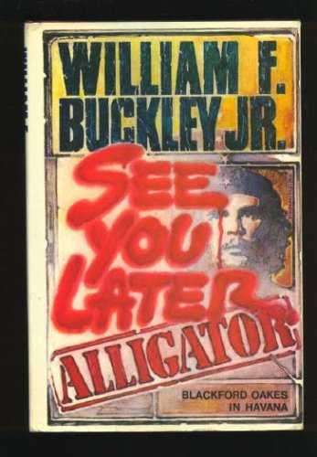 See You Later, Alligator: Blackford Oakes in Havana, William F. Buckley