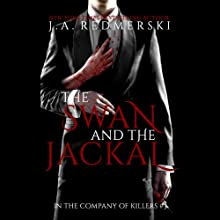 The Swan and the Jackal: In the Company of Killers, Book 3 Audiobook by J. A. Redmerski Narrated by Luke Daniels, Andi Arndt, Kate Reinders